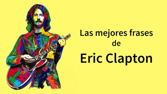 20 quotes from Eric Clapton about music and life
