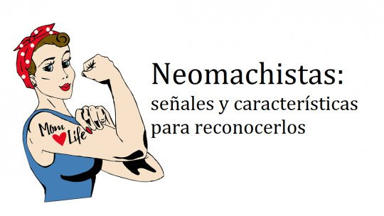 Neomachists: 7 signs and characteristics to recognize them